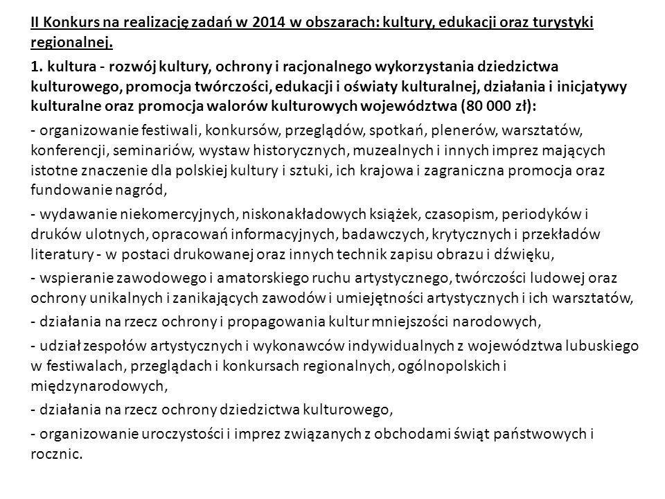 II Konkurs na realizację zadań w 2014 w obszarach: kultury, edukacji oraz turystyki regionalnej. 1. kultura - rozwój kultury, ochrony i racjonalnego w