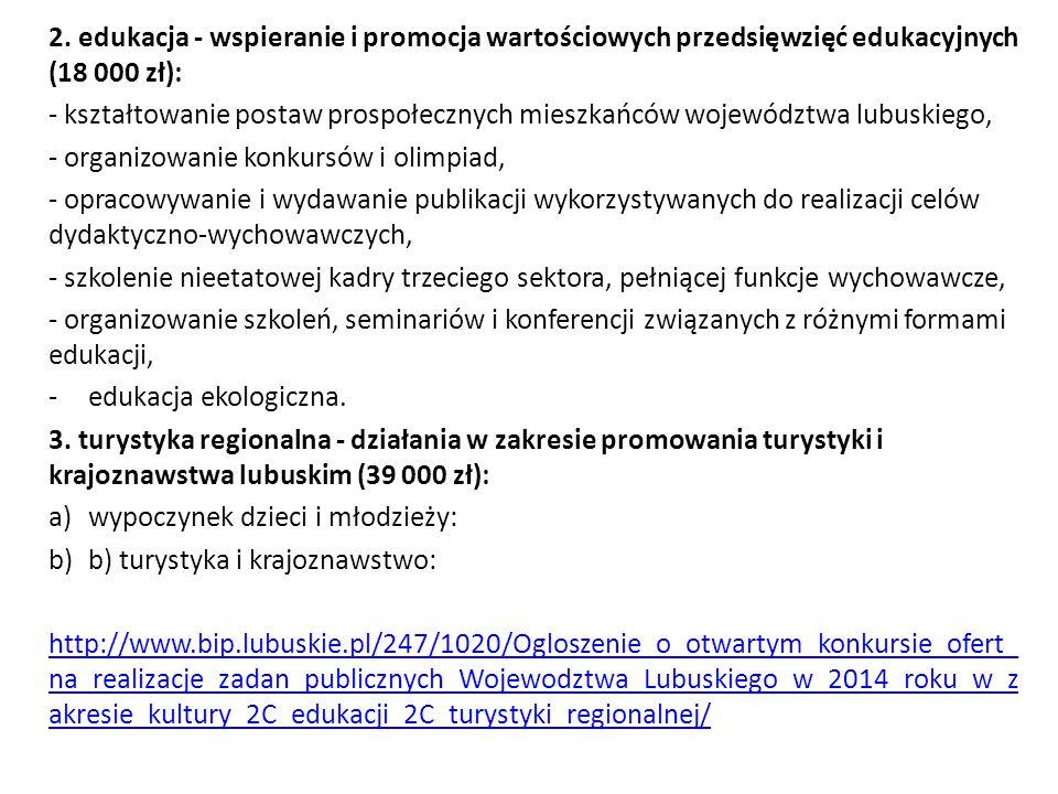 2. edukacja - wspieranie i promocja wartościowych przedsięwzięć edukacyjnych (18 000 zł): - kształtowanie postaw prospołecznych mieszkańców województw