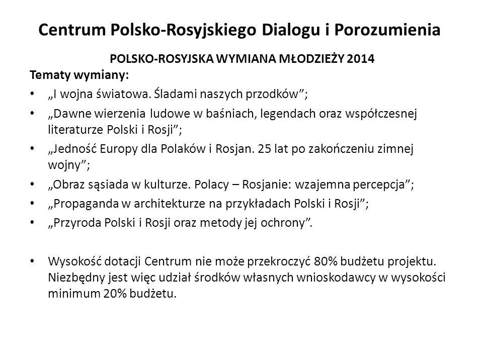"""Centrum Polsko-Rosyjskiego Dialogu i Porozumienia POLSKO-ROSYJSKA WYMIANA MŁODZIEŻY 2014 Tematy wymiany: """"I wojna światowa. Śladami naszych przodków"""";"""