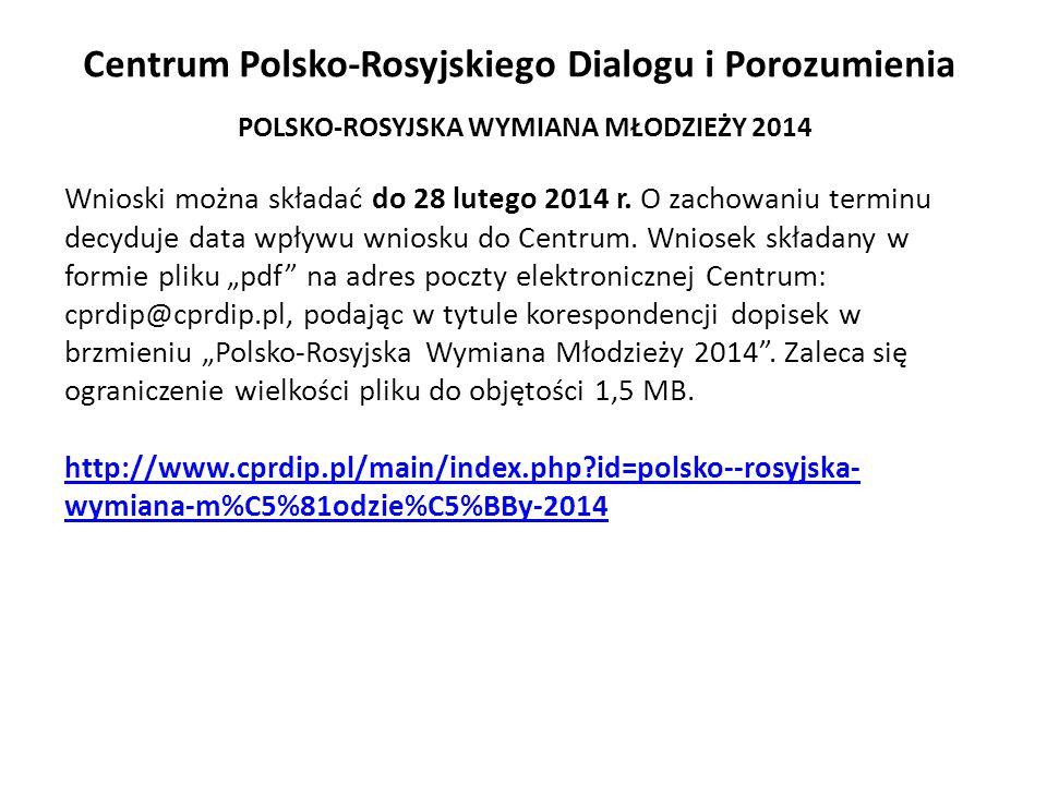 Centrum Polsko-Rosyjskiego Dialogu i Porozumienia POLSKO-ROSYJSKA WYMIANA MŁODZIEŻY 2014 Wnioski można składać do 28 lutego 2014 r. O zachowaniu termi