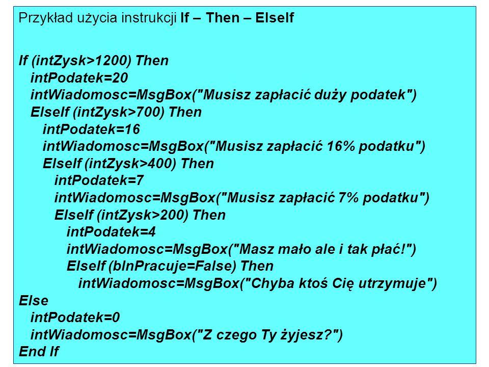 Przykład użycia instrukcji If – Then – ElseIf If (intZysk>1200) Then intPodatek=20 intWiadomosc=MsgBox(