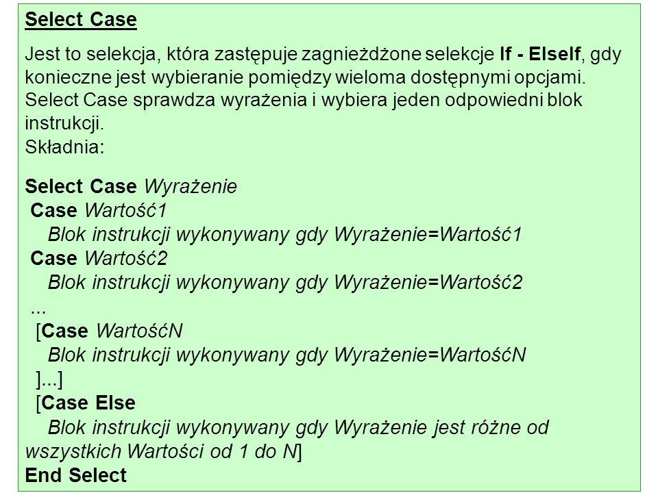 Select Case Jest to selekcja, która zastępuje zagnieżdżone selekcje If - ElseIf, gdy konieczne jest wybieranie pomiędzy wieloma dostępnymi opcjami. Se