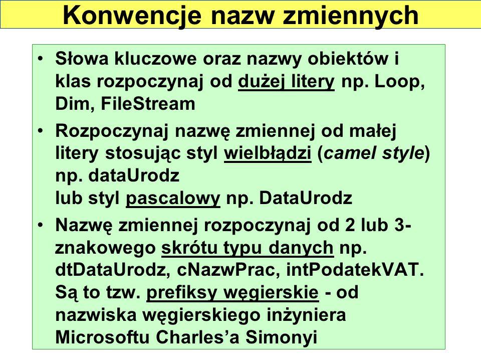 Słowa kluczowe oraz nazwy obiektów i klas rozpoczynaj od dużej litery np. Loop, Dim, FileStream Rozpoczynaj nazwę zmiennej od małej litery stosując st