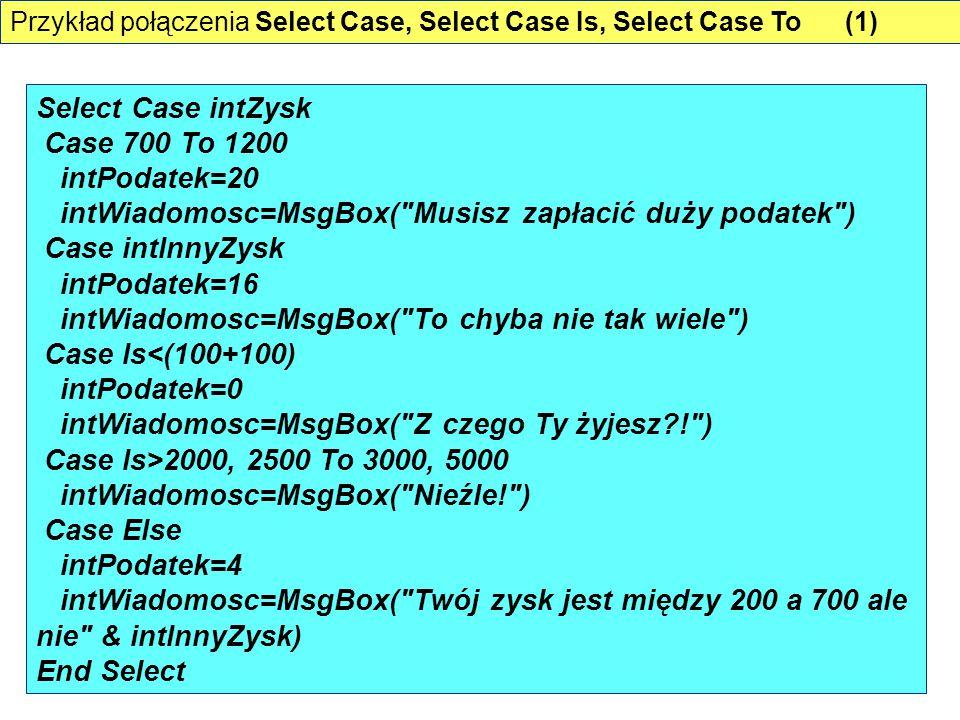Select Case intZysk Case 700 To 1200 intPodatek=20 intWiadomosc=MsgBox(