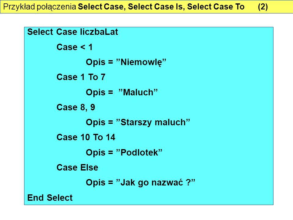 "Select Case liczbaLat Case < 1 Opis = ""Niemowlę"" Case 1 To 7 Opis = ""Maluch"" Case 8, 9 Opis = ""Starszy maluch"" Case 10 To 14 Opis = ""Podlotek"" Case El"