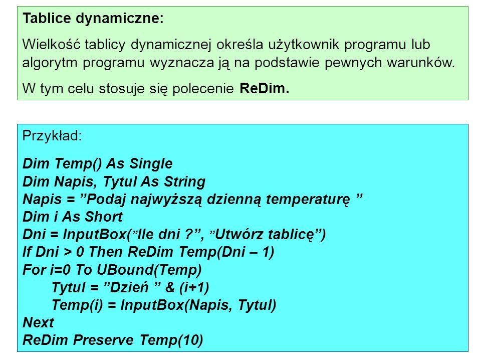 Tablice dynamiczne: Wielkość tablicy dynamicznej określa użytkownik programu lub algorytm programu wyznacza ją na podstawie pewnych warunków. W tym ce