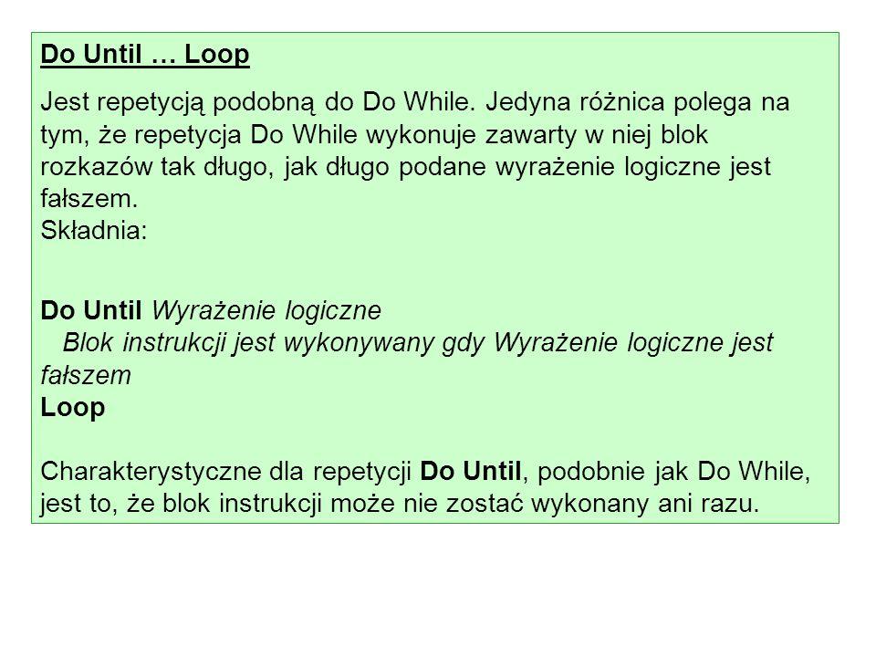 Do Until … Loop Jest repetycją podobną do Do While. Jedyna różnica polega na tym, że repetycja Do While wykonuje zawarty w niej blok rozkazów tak dług