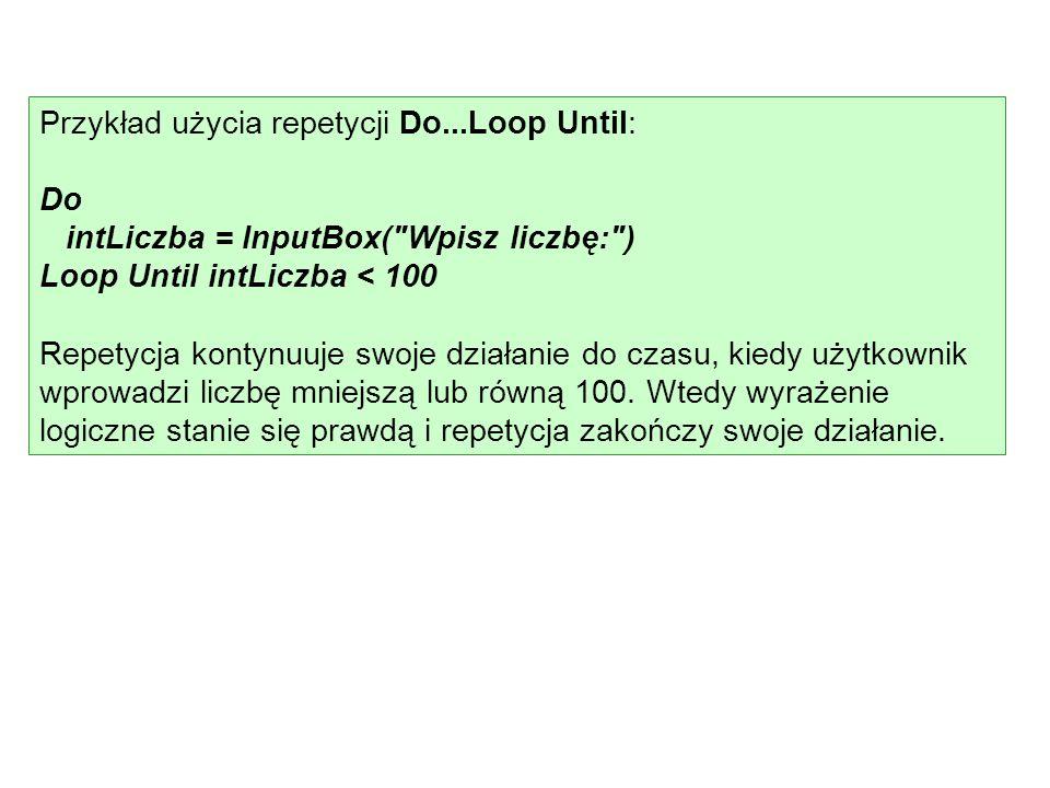 Przykład użycia repetycji Do...Loop Until: Do intLiczba = InputBox(