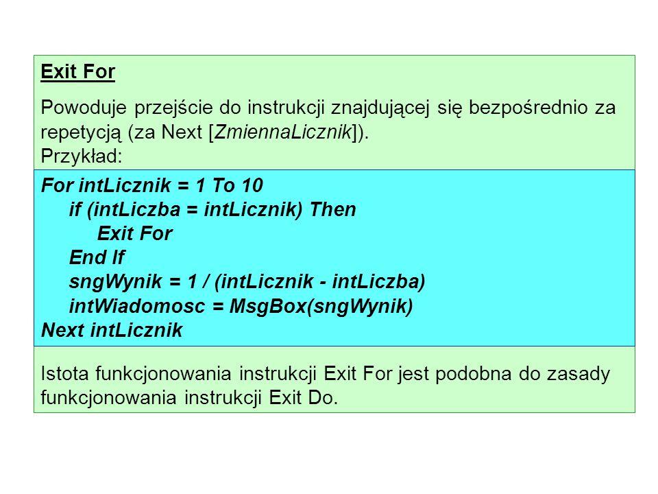 Exit For Powoduje przejście do instrukcji znajdującej się bezpośrednio za repetycją (za Next [ZmiennaLicznik]). Przykład: Istota funkcjonowania instru