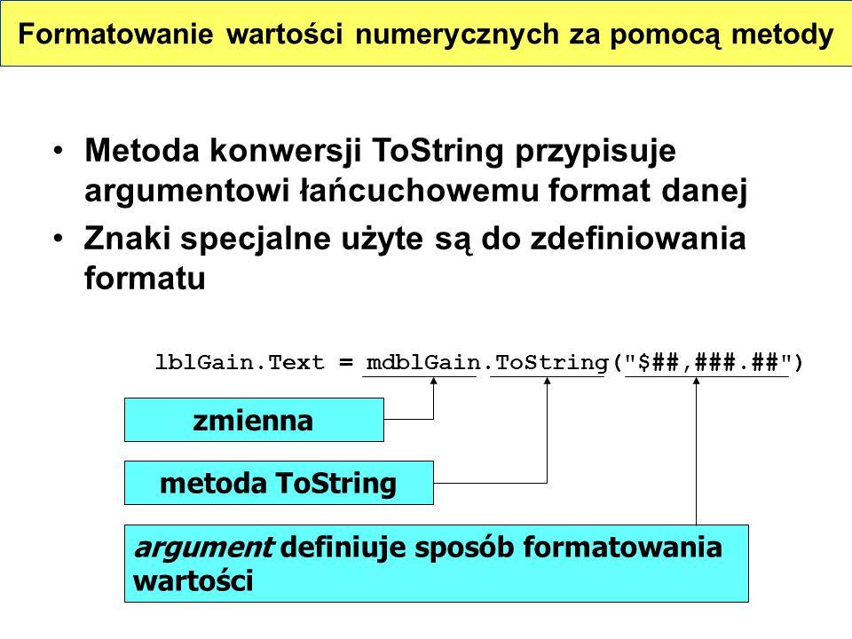 Metoda konwersji ToString przypisuje argumentowi łańcuchowemu format danej Znaki specjalne użyte są do zdefiniowania formatu lblGain.Text = mdblGain.T