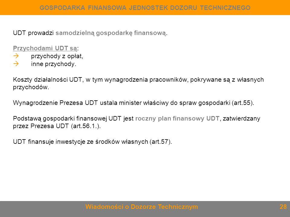 UDT prowadzi samodzielną gospodarkę finansową. Przychodami UDT są:  przychody z opłat,  inne przychody. Koszty działalności UDT, w tym wynagrodzenia