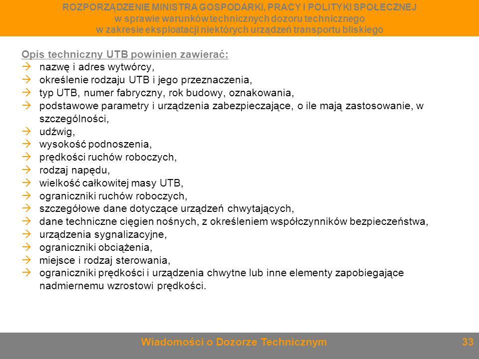 Opis techniczny UTB powinien zawierać:  nazwę i adres wytwórcy,  określenie rodzaju UTB i jego przeznaczenia,  typ UTB, numer fabryczny, rok budowy