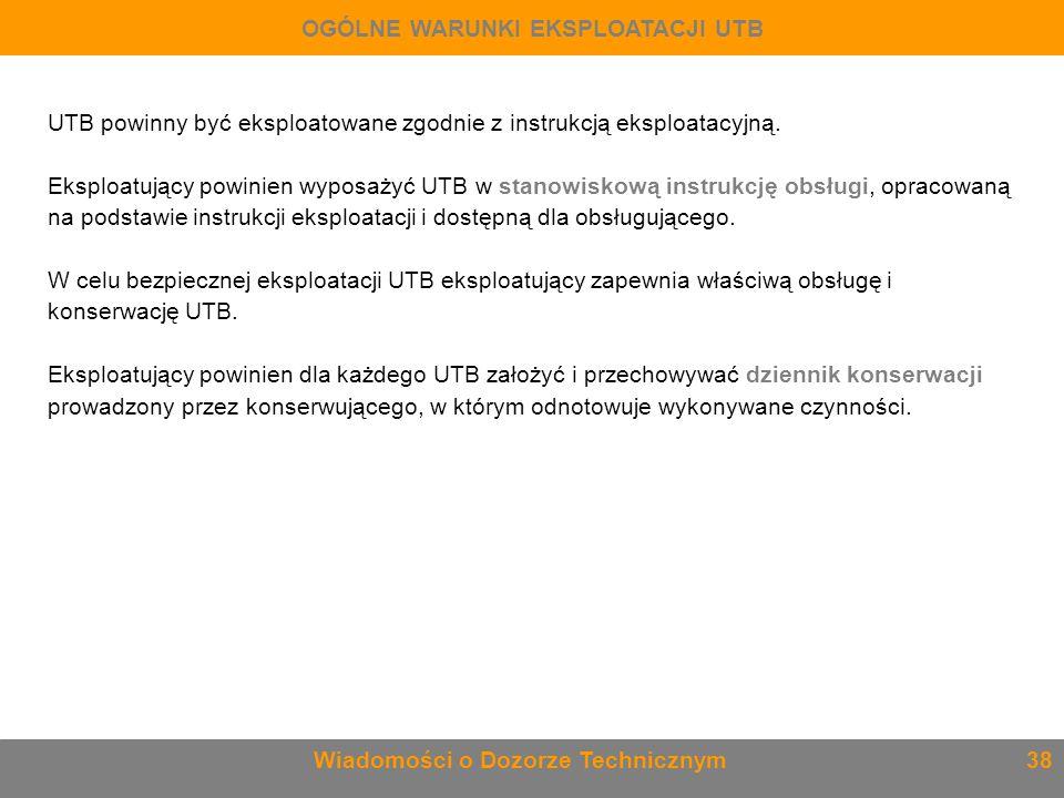 UTB powinny być eksploatowane zgodnie z instrukcją eksploatacyjną. Eksploatujący powinien wyposażyć UTB w stanowiskową instrukcję obsługi, opracowaną