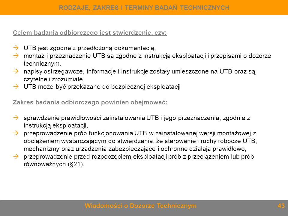 Celem badania odbiorczego jest stwierdzenie, czy:  UTB jest zgodne z przedłożoną dokumentacją,  montaż i przeznaczenie UTB są zgodne z instrukcją ek
