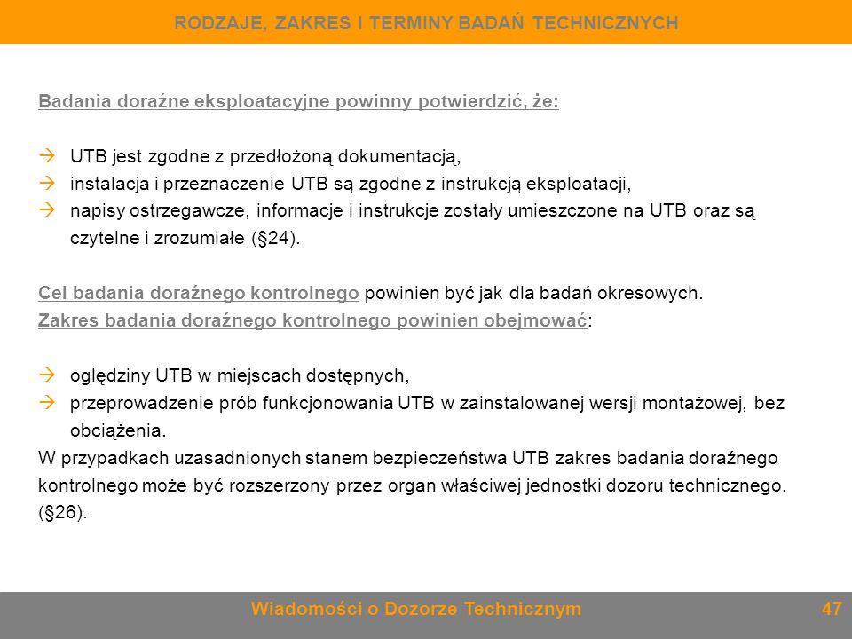 Badania doraźne eksploatacyjne powinny potwierdzić, że:  UTB jest zgodne z przedłożoną dokumentacją,  instalacja i przeznaczenie UTB są zgodne z ins