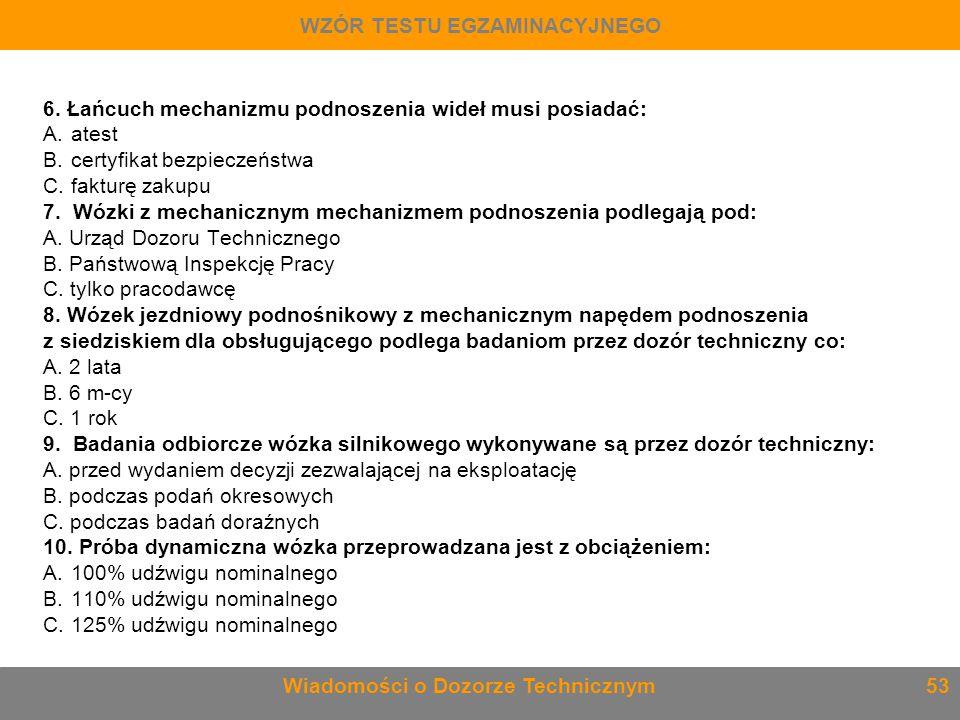 6. Łańcuch mechanizmu podnoszenia wideł musi posiadać: A. atest B. certyfikat bezpieczeństwa C. fakturę zakupu 7. Wózki z mechanicznym mechanizmem pod