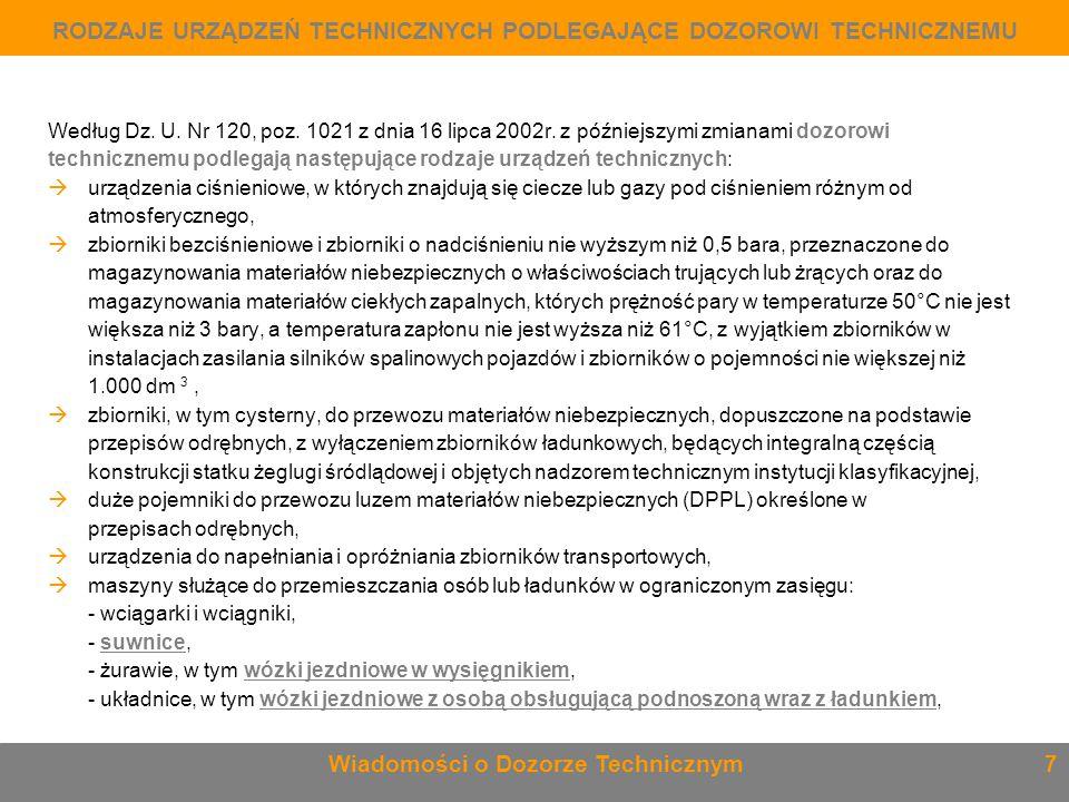 Według Dz. U. Nr 120, poz. 1021 z dnia 16 lipca 2002r. z późniejszymi zmianami dozorowi technicznemu podlegają następujące rodzaje urządzeń techniczny