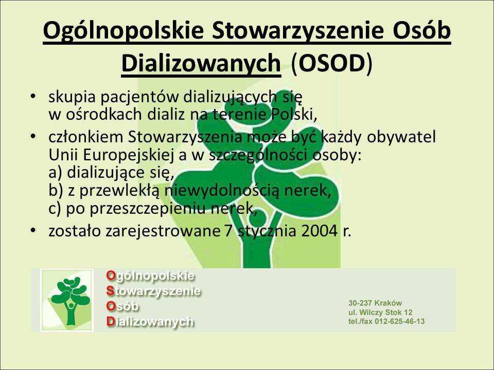 Ogólnopolskie Stowarzyszenie Osób Dializowanych (OSOD) skupia pacjentów dializujących się w ośrodkach dializ na terenie Polski, członkiem Stowarzyszenia może być każdy obywatel Unii Europejskiej a w szczególności osoby: a) dializujące się, b) z przewlekłą niewydolnością nerek, c) po przeszczepieniu nerek, zostało zarejestrowane 7 stycznia 2004 r.