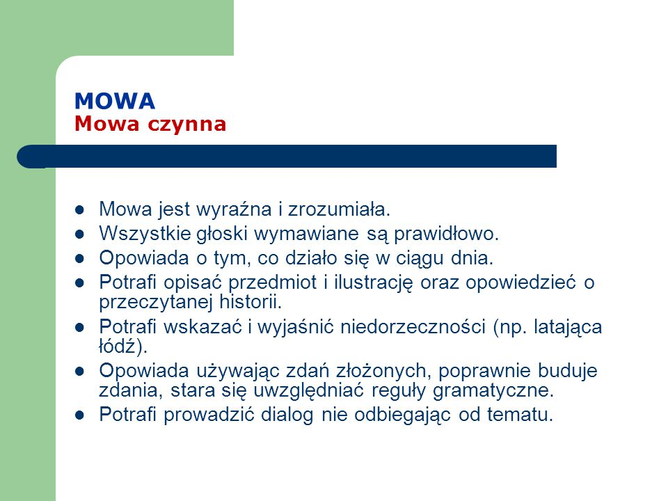 MOWA Mowa czynna Mowa jest wyraźna i zrozumiała. Wszystkie głoski wymawiane są prawidłowo. Opowiada o tym, co działo się w ciągu dnia. Potrafi opisać