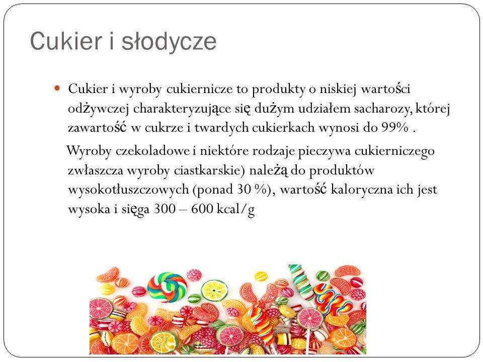 Cukier i słodycze Cukier i wyroby cukiernicze to produkty o niskiej warto ś ci od ż ywczej charakteryzuj ą ce si ę du ż ym udziałem sacharozy, której zawarto ść w cukrze i twardych cukierkach wynosi do 99%.