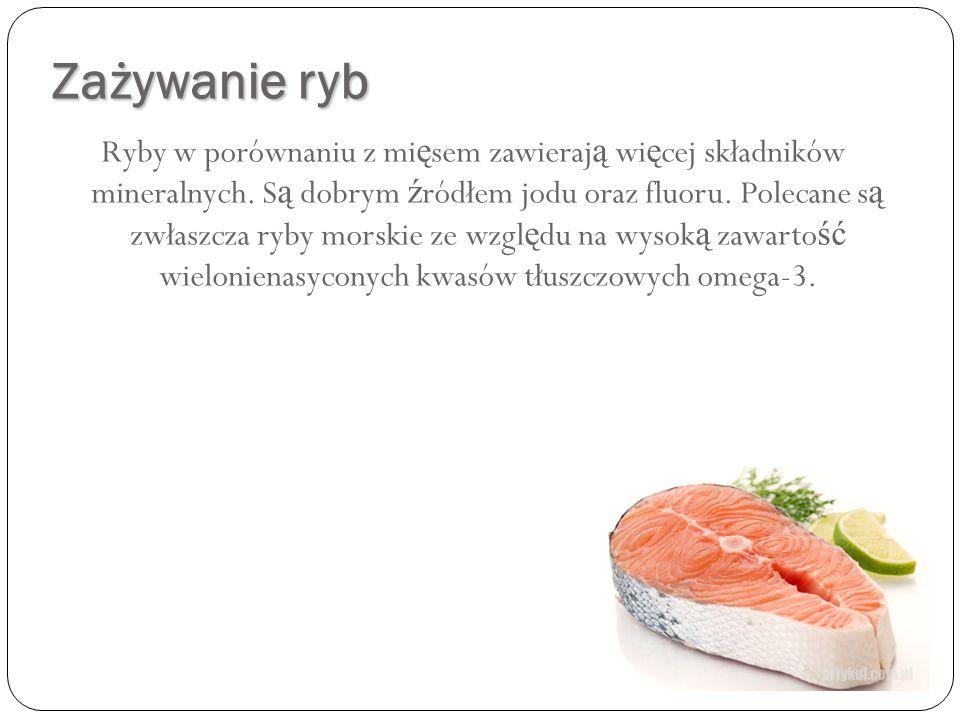 Zażywanie ryb Ryby w porównaniu z mi ę sem zawieraj ą wi ę cej składników mineralnych. S ą dobrym ź ródłem jodu oraz fluoru. Polecane s ą zwłaszcza ry