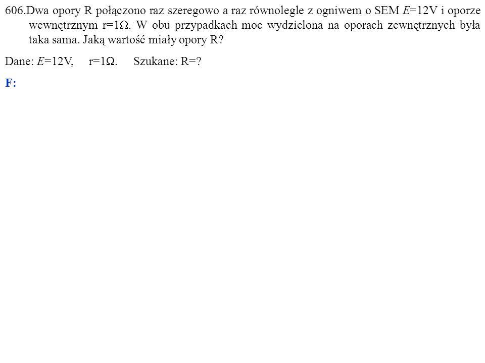 Dane: E=12V, r=1 . Szukane: R= F: