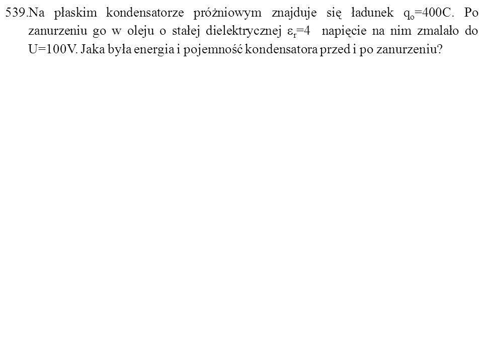 Dane: q o =400C,  r =4, U=100V. Szukane: E o =? C o =? E=? C=? F: