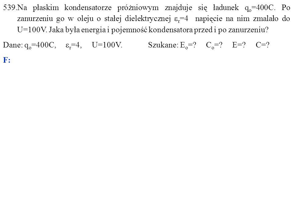 Dane: q o =400C,  r =4, U=100V. Szukane: E o = C o = E= C= F: