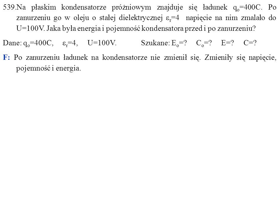 539.Na płaskim kondensatorze próżniowym znajduje się ładunek q o =400C.