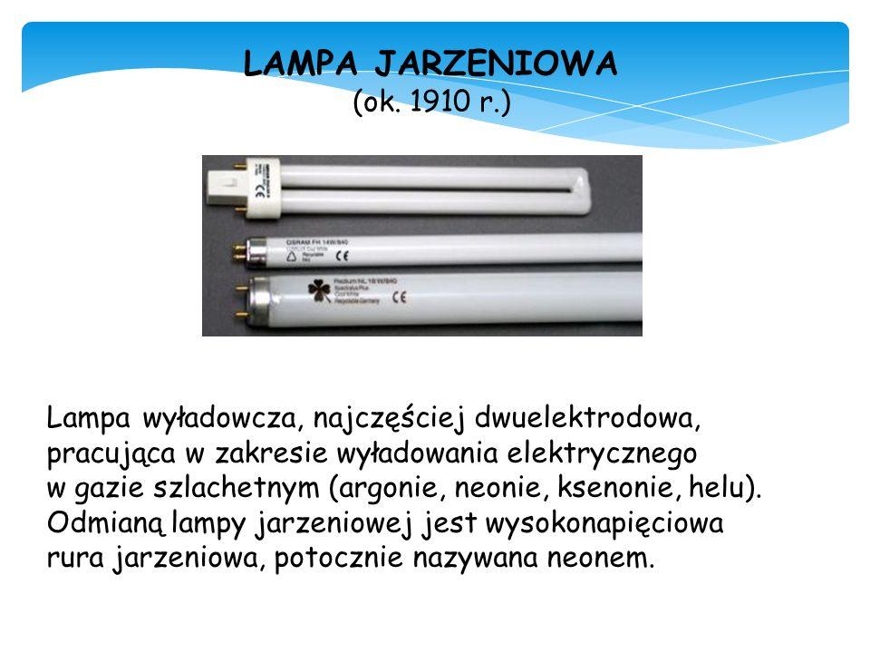 LAMPA JARZENIOWA (ok. 1910 r.) Lampa wyładowcza, najczęściej dwuelektrodowa, pracująca w zakresie wyładowania elektrycznego w gazie szlachetnym (argon