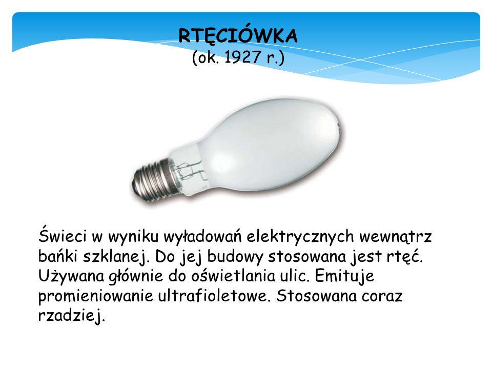 RTĘCIÓWKA (ok. 1927 r.) Świeci w wyniku wyładowań elektrycznych wewnątrz bańki szklanej. Do jej budowy stosowana jest rtęć. Używana głównie do oświetl