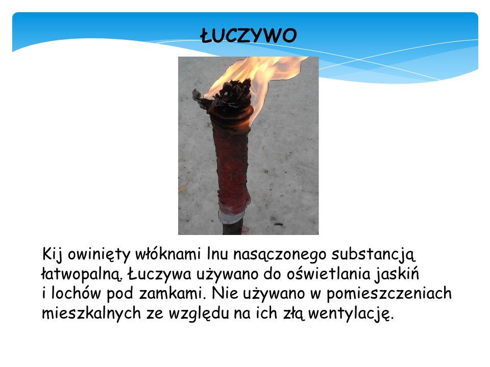 ŁUCZYWO Kij owinięty włóknami lnu nasączonego substancją łatwopalną. Łuczywa używano do oświetlania jaskiń i lochów pod zamkami. Nie używano w pomiesz
