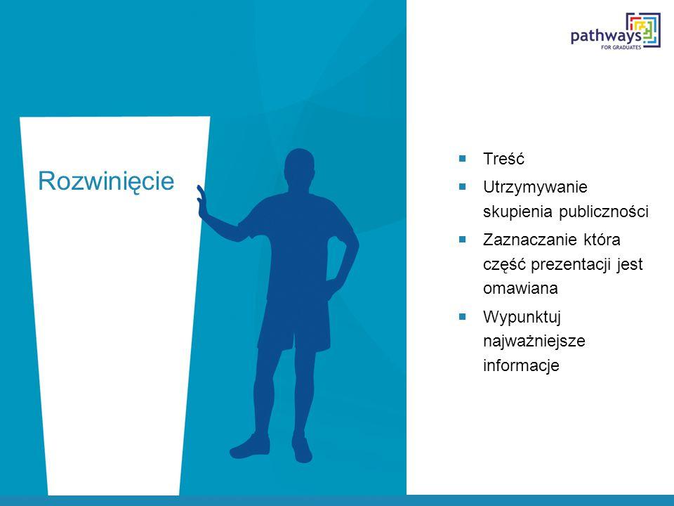Rozwinięcie  Treść  Utrzymywanie skupienia publiczności  Zaznaczanie która część prezentacji jest omawiana  Wypunktuj najważniejsze informacje