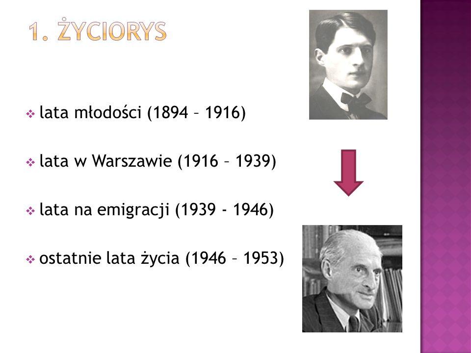  lata młodości (1894 – 1916)  lata w Warszawie (1916 – 1939)  lata na emigracji (1939 - 1946)  ostatnie lata życia (1946 – 1953)