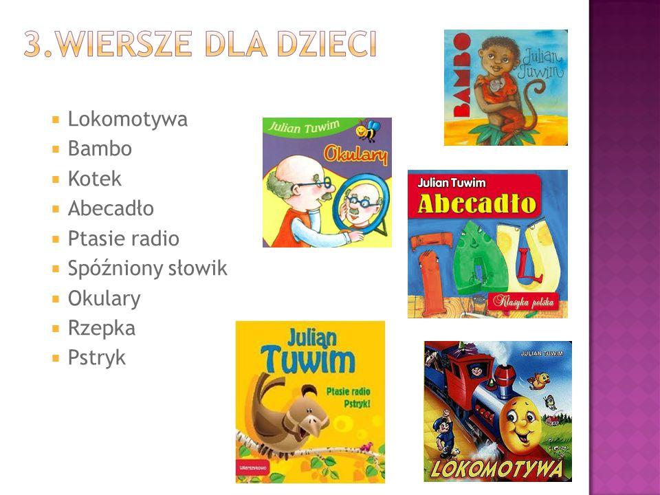  Lokomotywa  Bambo  Kotek  Abecadło  Ptasie radio  Spóźniony słowik  Okulary  Rzepka  Pstryk
