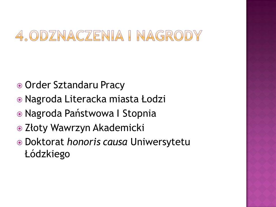  Order Sztandaru Pracy  Nagroda Literacka miasta Łodzi  Nagroda Państwowa I Stopnia  Złoty Wawrzyn Akademicki  Doktorat honoris causa Uniwersytet