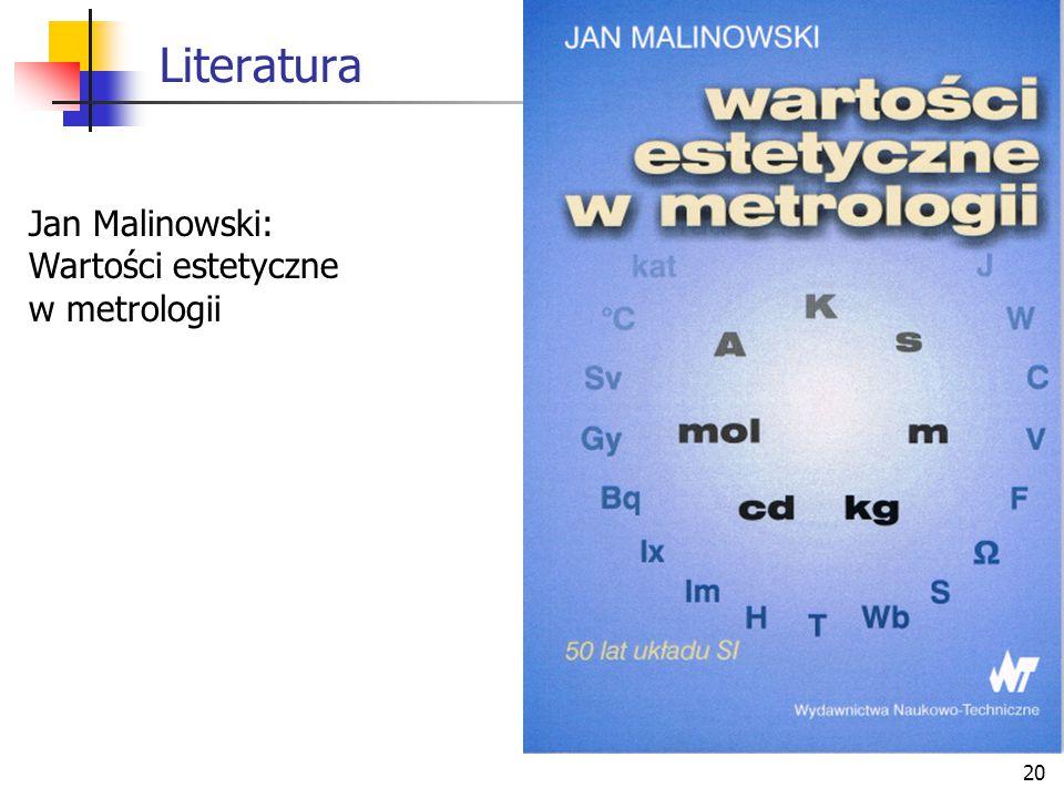 20 Literatura Jan Malinowski: Wartości estetyczne w metrologii