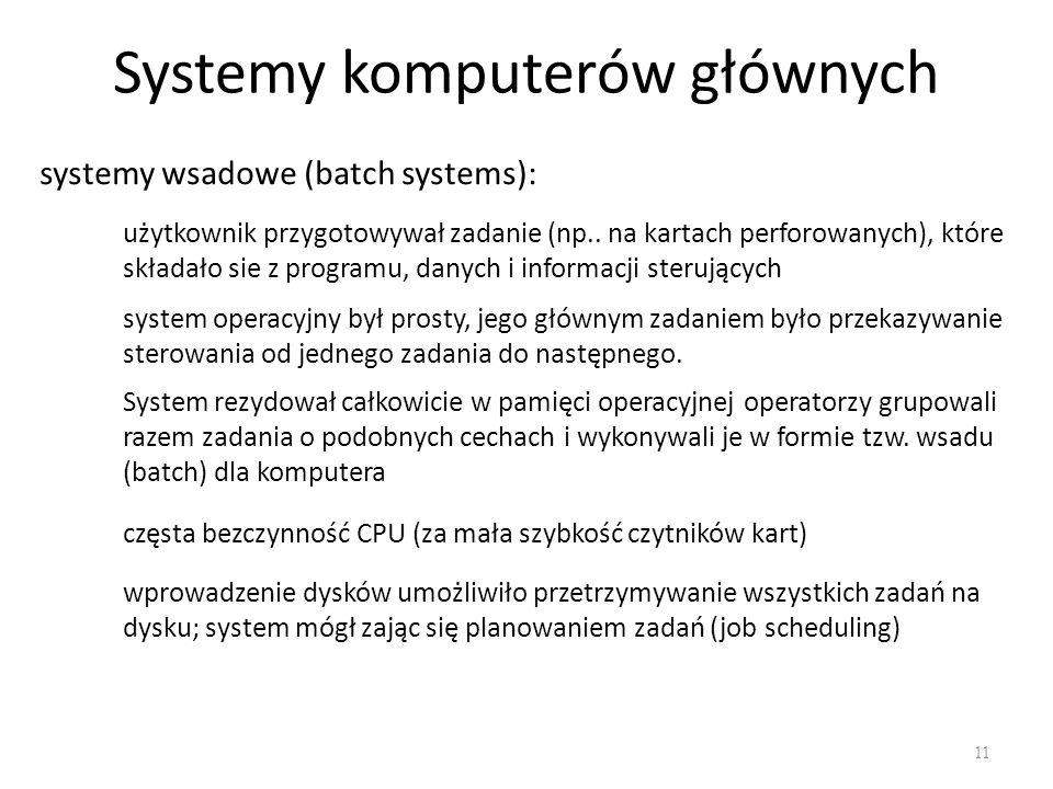 Systemy komputerów głównych 11 systemy wsadowe (batch systems): użytkownik przygotowywał zadanie (np.. na kartach perforowanych), które składało sie z