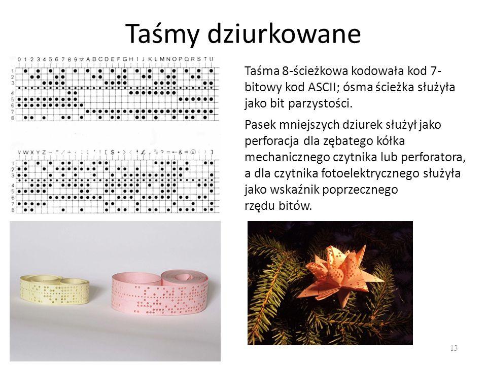 Taśmy dziurkowane 13 Taśma 8-ścieżkowa kodowała kod 7- bitowy kod ASCII; ósma ścieżka służyła jako bit parzystości. Pasek mniejszych dziurek służył ja
