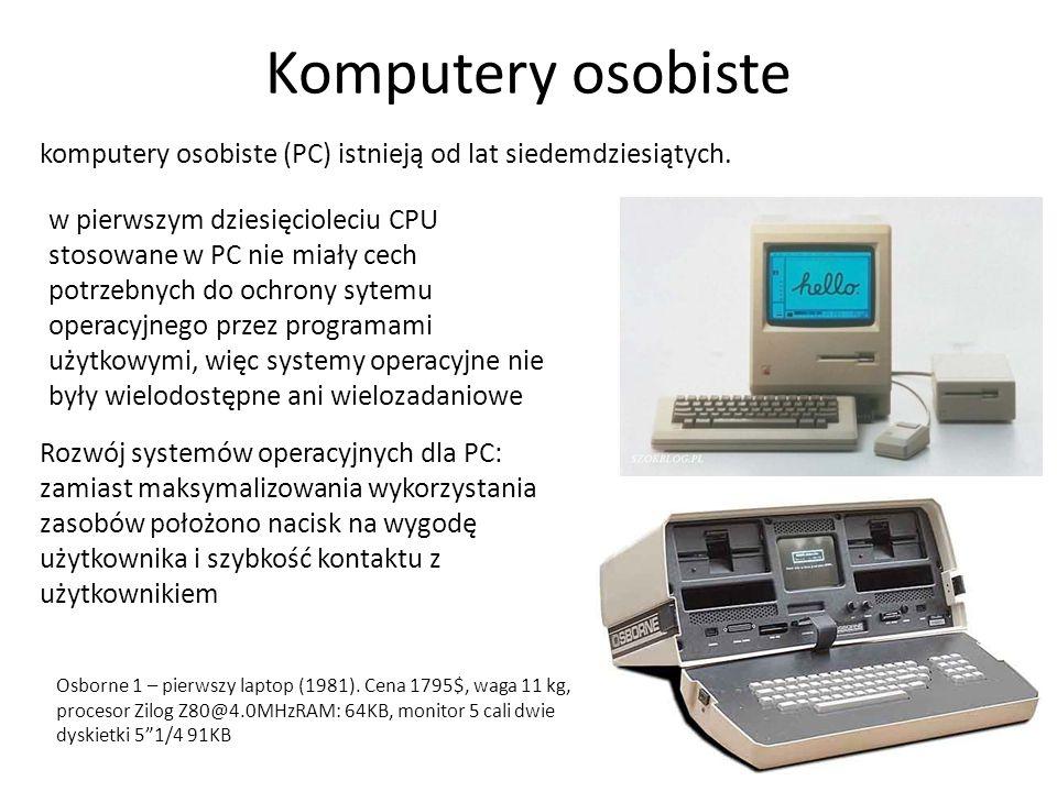 Komputery osobiste 17 komputery osobiste (PC) istnieją od lat siedemdziesiątych. w pierwszym dziesięcioleciu CPU stosowane w PC nie miały cech potrzeb