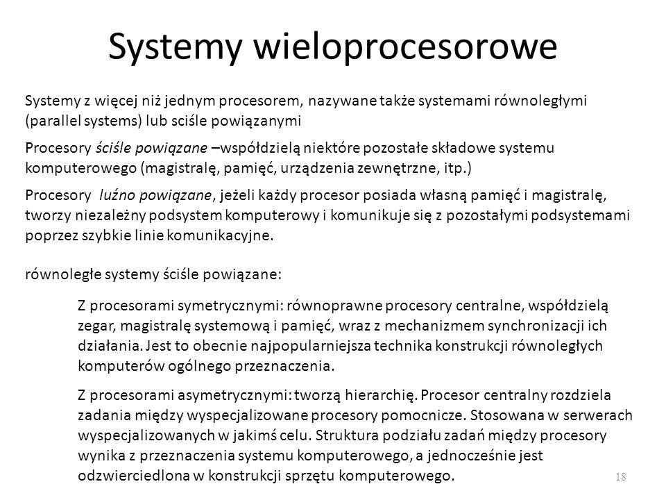 Systemy wieloprocesorowe 18 Systemy z więcej niż jednym procesorem, nazywane także systemami równoległymi (parallel systems) lub sciśle powiązanymi Pr