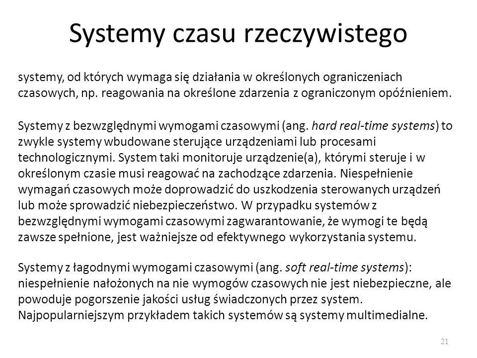Systemy czasu rzeczywistego 21 systemy, od których wymaga się działania w określonych ograniczeniach czasowych, np. reagowania na określone zdarzenia