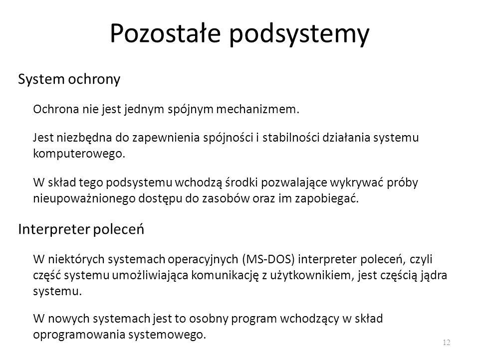 Pozostałe podsystemy 12 System ochrony Ochrona nie jest jednym spójnym mechanizmem. Interpreter poleceń W niektórych systemach operacyjnych (MS-DOS) i