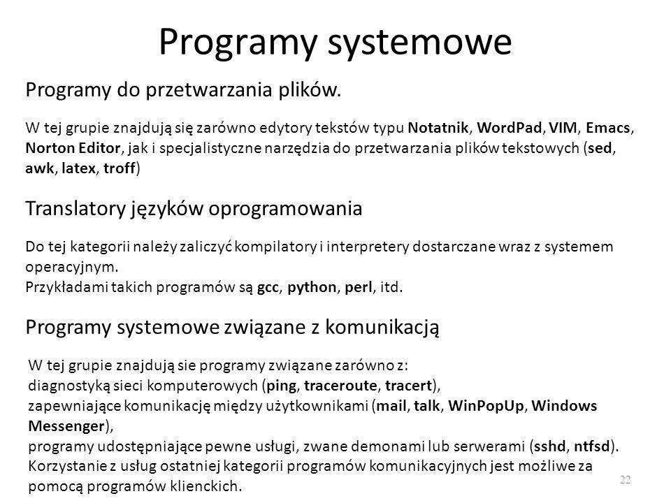 Programy systemowe 22 W tej grupie znajdują się zarówno edytory tekstów typu Notatnik, WordPad, VIM, Emacs, Norton Editor, jak i specjalistyczne narzę
