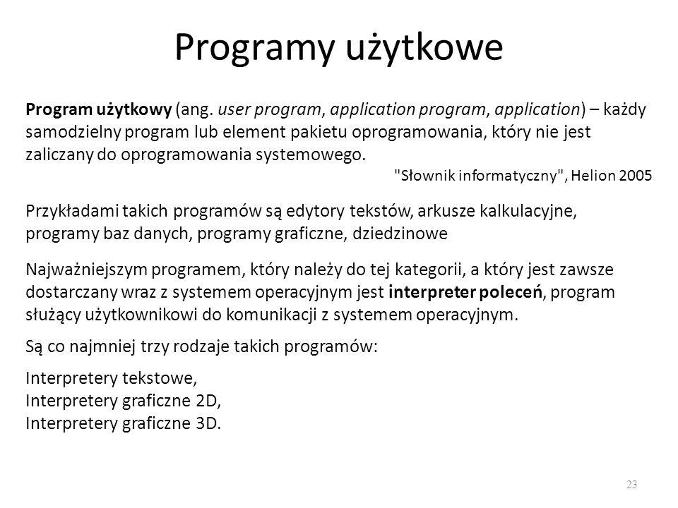 Programy użytkowe 23 Program użytkowy (ang. user program, application program, application) – każdy samodzielny program lub element pakietu oprogramow