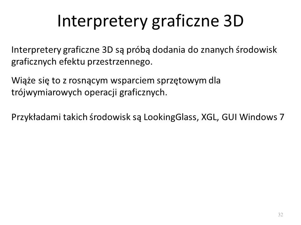 Interpretery graficzne 3D 32 Interpretery graficzne 3D są próbą dodania do znanych środowisk graficznych efektu przestrzennego. Wiąże się to z rosnący