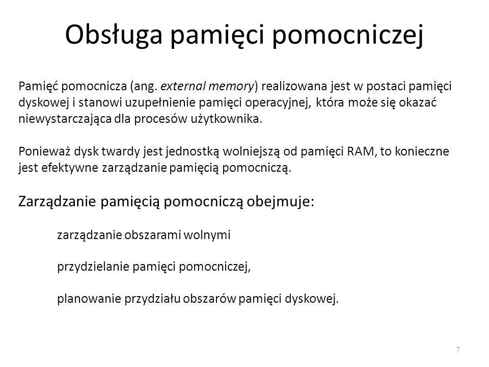 Obsługa pamięci pomocniczej 7 Pamięć pomocnicza (ang. external memory) realizowana jest w postaci pamięci dyskowej i stanowi uzupełnienie pamięci oper