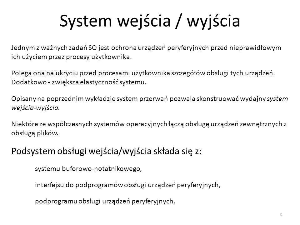 System wejścia / wyjścia 8 Jednym z ważnych zadań SO jest ochrona urządzeń peryferyjnych przed nieprawidłowym ich użyciem przez procesy użytkownika. P