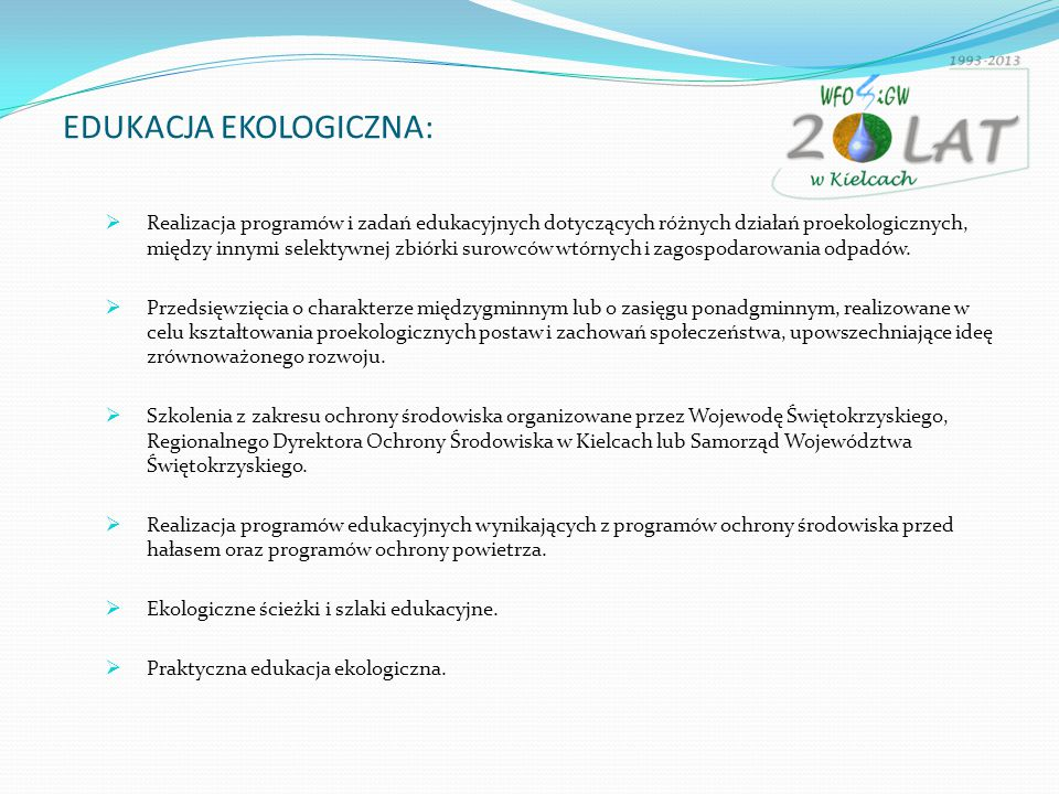 EDUKACJA EKOLOGICZNA:  Realizacja programów i zadań edukacyjnych dotyczących różnych działań proekologicznych, między innymi selektywnej zbiórki surowców wtórnych i zagospodarowania odpadów.