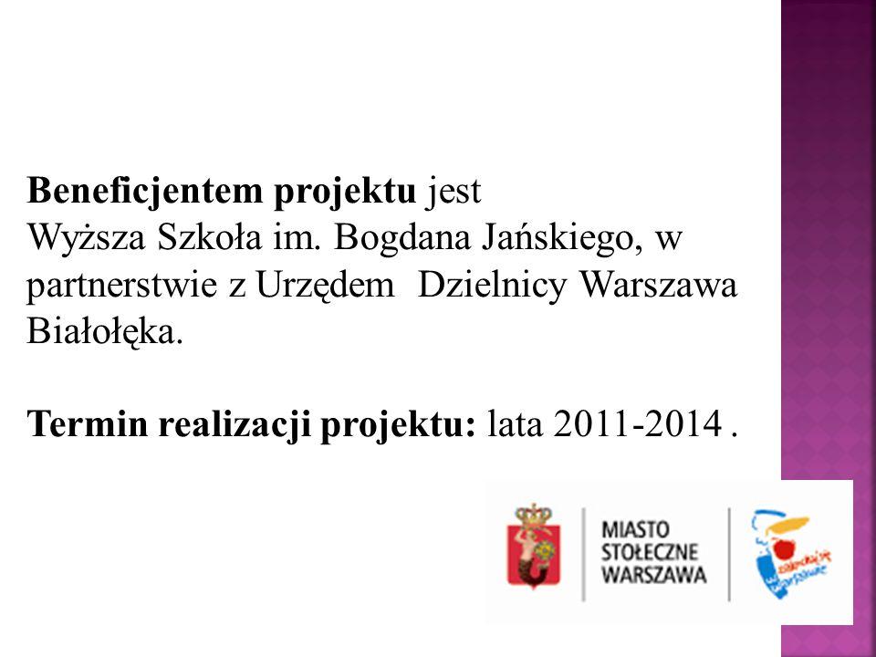 Beneficjentem projektu jest Wyższa Szkoła im. Bogdana Jańskiego, w partnerstwie z Urzędem Dzielnicy Warszawa Białołęka. Termin realizacji projektu: la